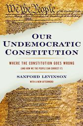 Our Undemocratic Constitution by Sanford Levinson