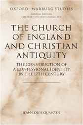 The Church of England and Christian Antiquity by Jean-Louis Quantin