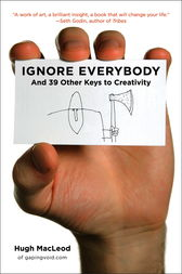 Ignore Everybody by Hugh MacLeod