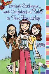Portia's Exclusive and Confidential Rules on True Friendship by Anna Hays