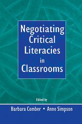 Negotiating Critical Literacies in Classrooms by Barbara Comber