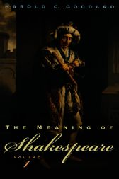 The Meaning of Shakespeare, Volume 1 by Harold C. Goddard