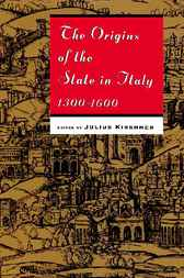 The Origins of the State in Italy, 1300-1600 by Julius Kirshner