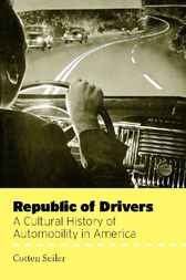 Republic of Drivers: A Cultural History of Automobility in America