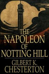 The Napoleon of Notting Hill by Gilbert K. Chesterton