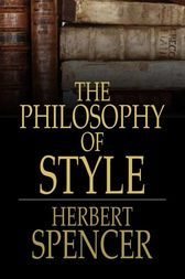 The Philosophy of Style by Herbert Spencer