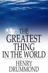 The Greatest Thing in the World by Henry Drummond