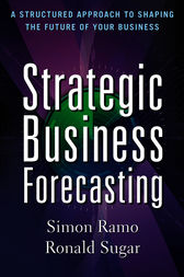 Strategic Business Forecasting: A Structured Approach to Shaping the Future of Your Business by Dr. Simon Ramo