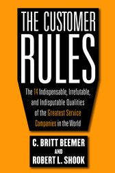 The Customer Rules: The 14 Indispensible, Irrefutable, and Indisputable Qualities of the Greatest Service Companies in the World by C. Britt Beemer