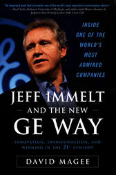 Jeff Immelt and the New GE Way: Innovation, Transformation and Winning in the 21st Century by David Magee