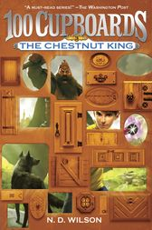 The Chestnut King (100 Cupboards Book 3) by N. D. Wilson