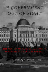 A Government Out of Sight by Brian Balogh