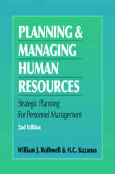 Planning and Managing Human Resources by William Rothwell