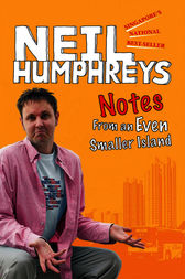 Notes from an Even Smaller Island by Neil Humphreys