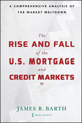 The Rise and Fall of the US Mortgage and Credit Markets by James Barth