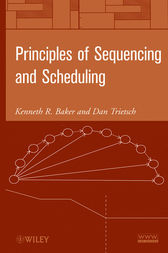 Principles of Sequencing and Scheduling by Kenneth R. Baker