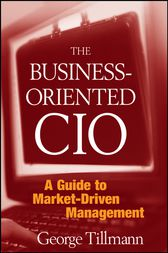 The Business-Oriented CIO by George Tillmann