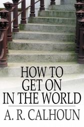 How to Get on in the World by A. R. Calhoun