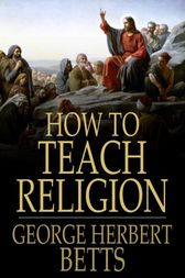 How to Teach Religion by George Herbert Betts