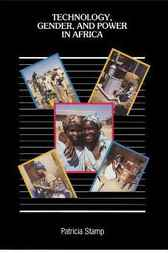 Technology, Gender, and Power in Africa by Patricia Stamp