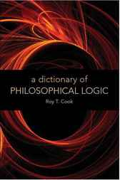 Dictionary of Philosophical Logic by Roy T. Cook