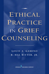 Ethical Practice in Grief Counseling by Louis A. Gamino