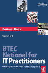 BTEC National for IT Practitioners: Business units by Sharon Yull