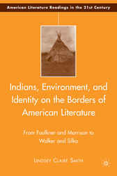 Indians, Environment, and Identity on the Borders of American Literature by Lindsey Claire Smith