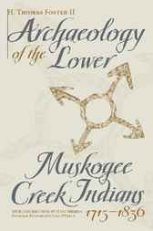 Archaeology of the Lower Muskogee Creek Indians, 1715-1836 by Howard Thomas Foster
