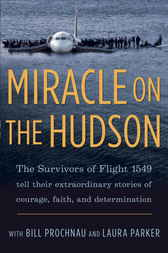 Miracle on the Hudson by The Survivors of Flight 1549;  William Prochnau;  Laura Parker