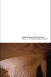The Possibility of (an) Architecture by Mark Goulthorpe
