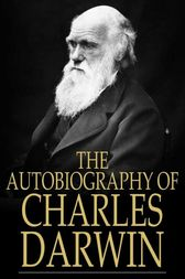 The Autobiography of Charles Darwin by Charles Darwin
