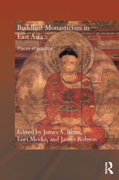 Buddhist Monasticism in East Asia by James A. Benn