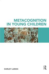 Metacognition in Young Children by Shirley Larkin