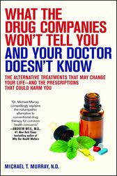 What the Drug Companies Won't Tell You and Your Doctor Doesn't Know by Michael T. Murray