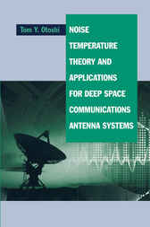 Noise, Temperature Theory and Applications for Deep Space Communications Antenna Systems by Tom Y. Otoshi