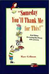 Someday You'll Thank Me for This! by Marc Gellman