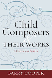 Child Composers and Their Works by Barry Cooper