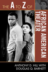The A to Z of African American Theater by Anthony D. Hill