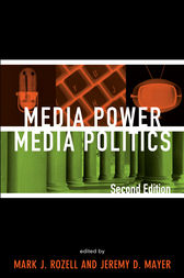 Media Power, Media Politics by Mark J. Rozell