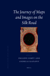 The Journey of Maps and Images on the Silk Road by Philippe Forêt