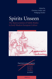 Spirits Unseen: The Representation of Subtle Bodies in Early Modern European Culture by Christine Göttler