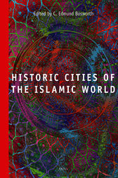 Historic Cities of the Islamic World by C. Edmund Bosworth