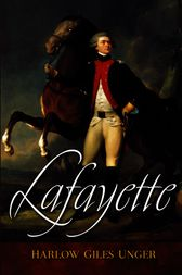 Lafayette by Harlow Giles Unger