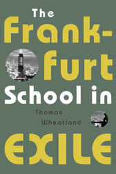 The Frankfurt School in Exile by Thomas Wheatland