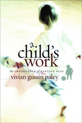 A Child's Work by Vivian Gussin Paley