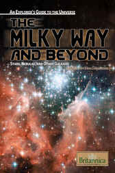The Milky Way and Beyond by Britannica Educational Publishing;  Erik Gregersen