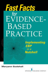 Fast Facts for Evidence-Based Practice by Maryann Godshall