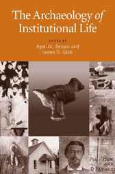 The Archaeology of Institutional Life by April M. Beisaw