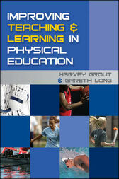 Improving Teaching and Learning in Physical Education by Harvey Grout